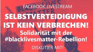 Selbstverteidigung ist kein Verbrechen! Solidarität mit der #blacklivesmatter-Rebellion! @ Online-Veranstaltung