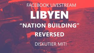 "Libyen: ""Nation Building"" reversed @ Online-Veranstaltung"