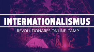 Internationalismus. Revolutionäres Online-Camp 2020 @ Online-Veranstaltung