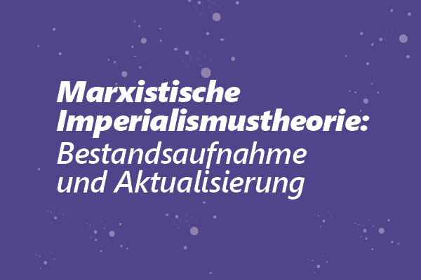 Marxistische Imperialismustheorie: Bestandsaufnahme und Aktualisierung