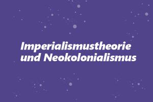 Imperialismustheorie und Neokolonialismus @ Online-Veranstaltung