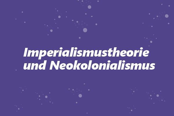 Imperialismustheorie und Neokolonialismus