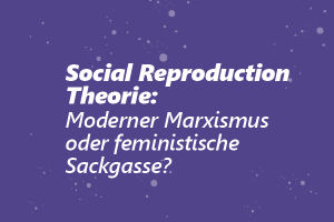 Social Reproduction Theory: Weiterentwicklung oder Sackgasse? @ Online-Veranstaltung