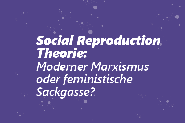 Social Reproduction Theory: moderner Marxismus oder feministische Sackgasse?