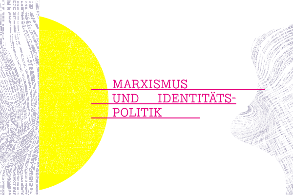 Identität als politisches Programm? Marxismus und Identitätspolitik